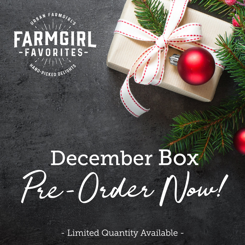 December Farmgirl Favorites Boxes - (Ready for pick-up Nov. 5th)