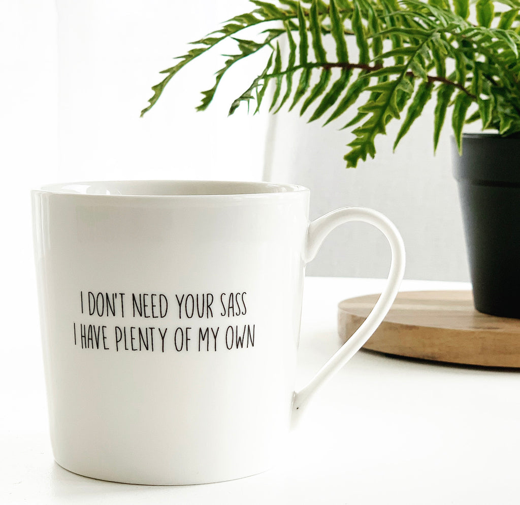 I Don't Need Your Sass Mug