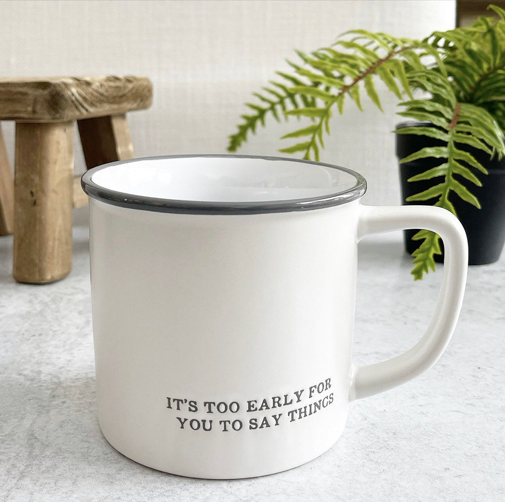 """It's Too Early for You to Say Things"" Mug"