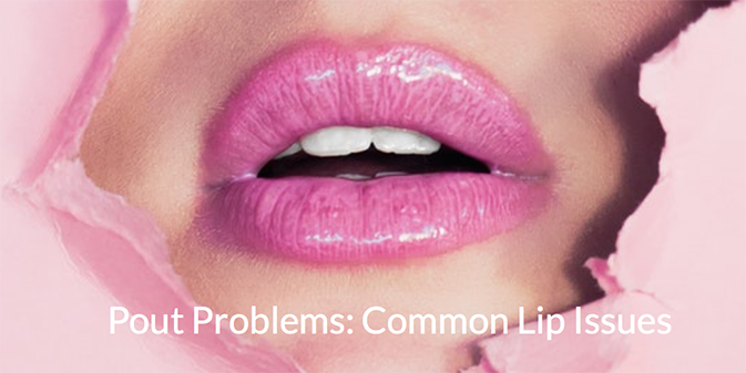 Pout Problems: Common Lip Issues
