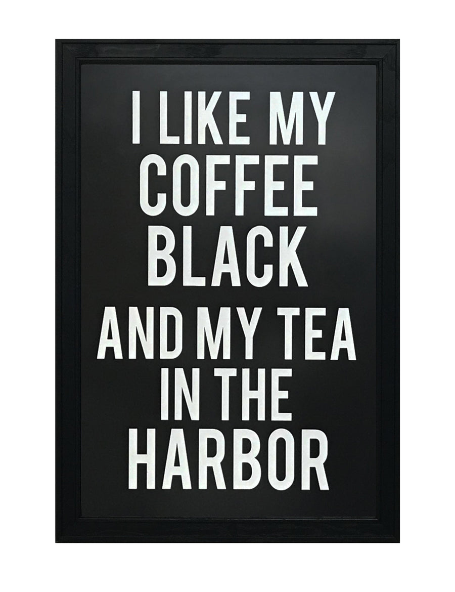 My Coffee Black and My Tea In The Harbor Poster Art Print - 13x19""