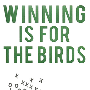 Winning is for the Birds Art Print / Poster - 13x19""