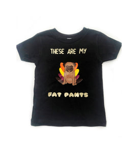 Kids Pug Turkey- These are my Fat Pants Thanksgiving Shirt