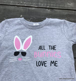 All the Bunnies Love Me-Easter Tee