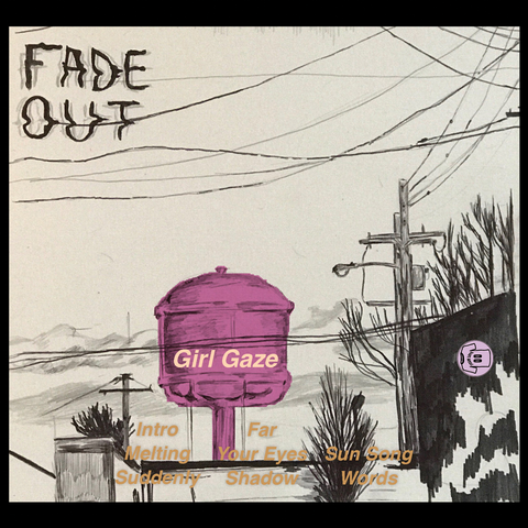 Girl Gaze - Fade Out Cassette