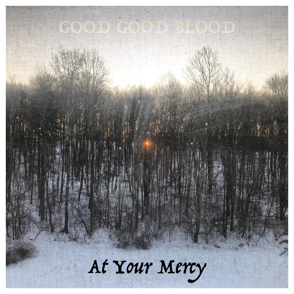 Good Good Blood - At Your Mercy