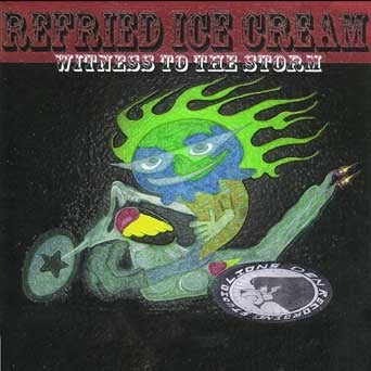 Refried Ice Cream - Witness to the Storm