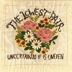 The Lowest Pair - Uncertain As It Is Uneven