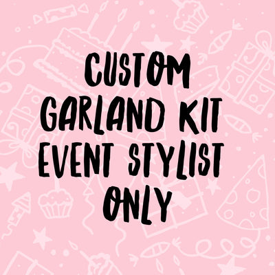 Custom Garland kit - no pump - event stylists only