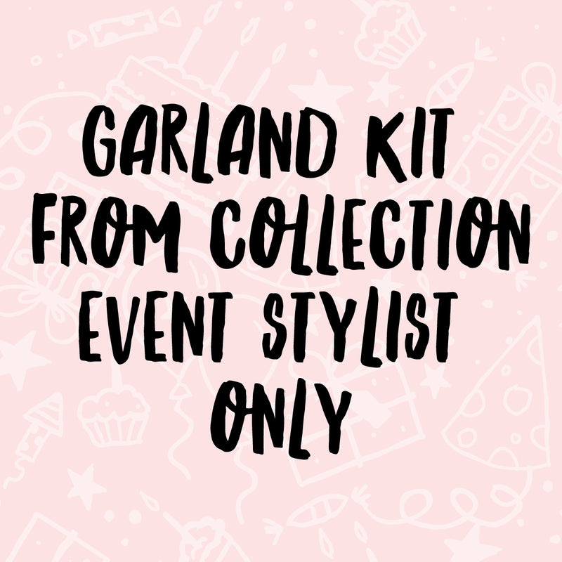 Garland kit from collection - no pump - event stylists only