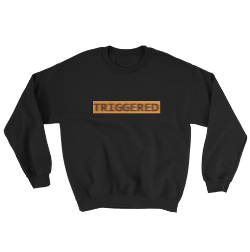 TRIGGERED Sweatshirt