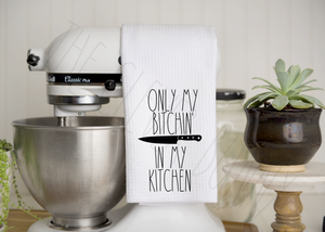 Only My Bitchin' In My Kitchen Towel