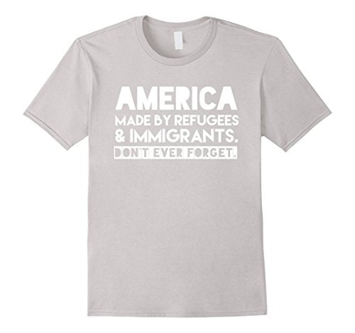Pro Immigration Shirt - America Made by Immigrants