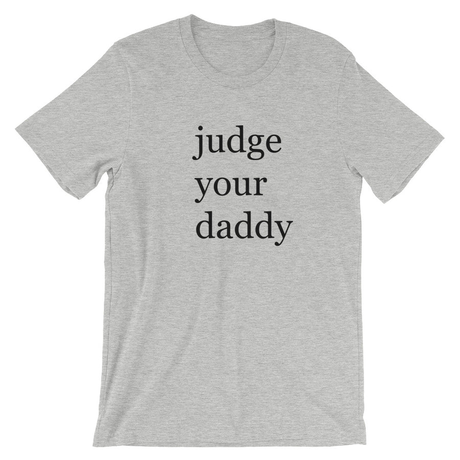 Judge Your Daddy Unisex Tee