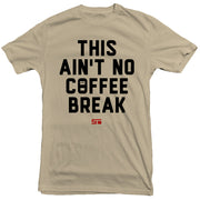 Ain't No Coffee Break Men's Tee