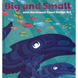 Big and Small with Northwest Coast Native Art
