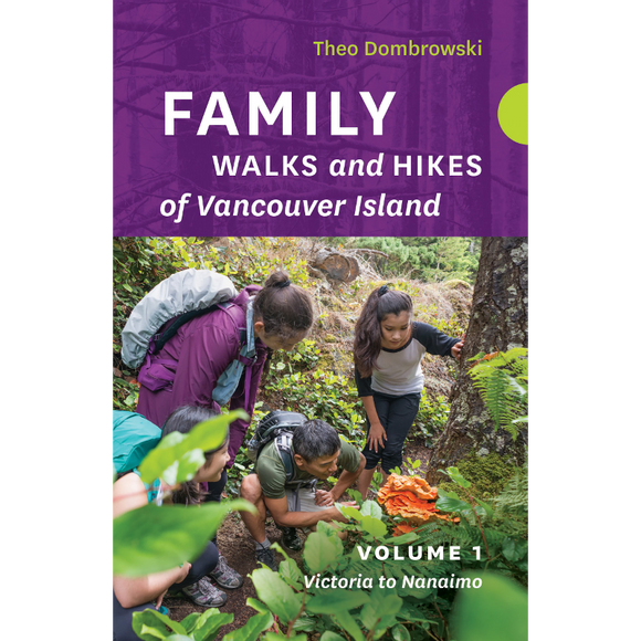 Family Walks and Hikes of Vancouver Island - Volume 1: Victoria to Nanaimo