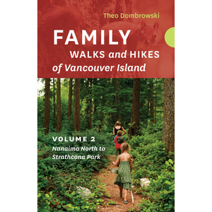 Family Walks and Hikes of Vancouver Island - Volume 2: Nanaimo North to Strathcona Park