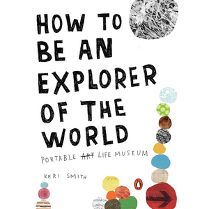 How to Be an Explorer of the World: Portable Life Museum