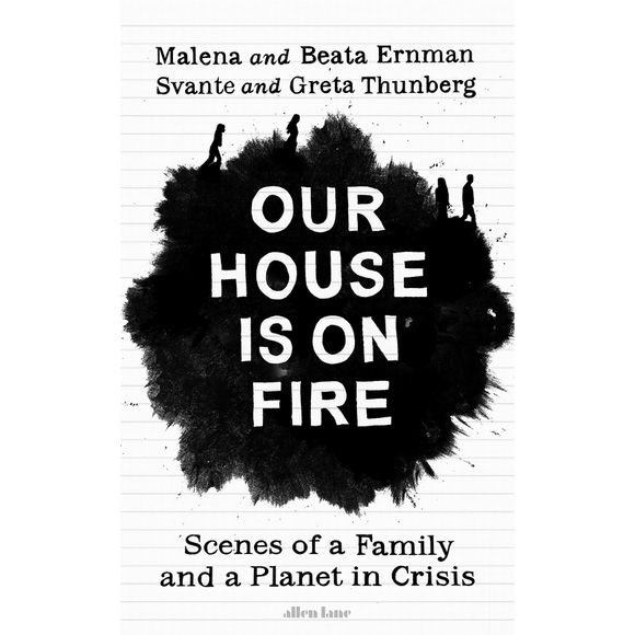 Our House is on Fire Scenes of a Family and a Planet in Crisis