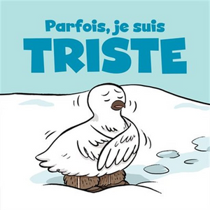 Sometimes I Feel Sad - Parfois, je me sens triste