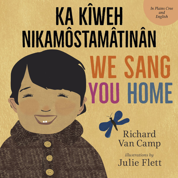 We Sang You Home / Ka Kîweh Nikamôstamâtinân