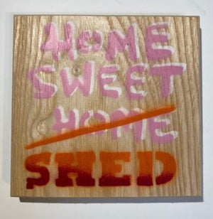 Home Sweet Shed (Pink variant) - Iconic original stencil artwork on ash wood - 14 x 14cm