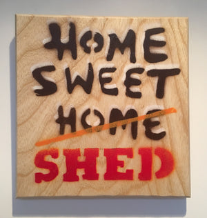 Home Sweet Shed - Iconic original stencil artwork on ash wood - 14 x 14cm