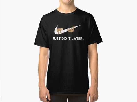Just Do It Later Tee from RedBubble -  The TShirt Lovers Gift Guide