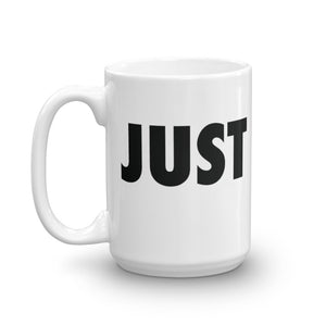 "White coffee mug with black text reading ""Just Don't"".  15oz coffee mug 