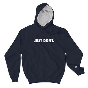 Just Don't. Navy Hoodie, made by Champion.  High quality pop culture parody hoodie.