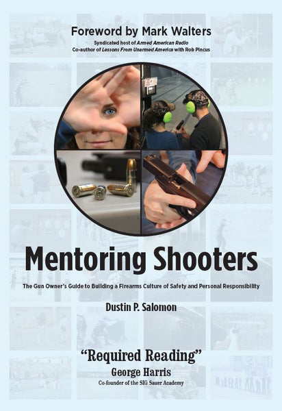 Mentoring Shooters: The Gun Owner's Guide to Building a Firearms Culture of Safety and Personal Responsibility