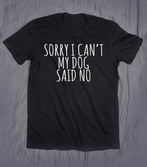 "Casual T-shirt with ""Sorry I can't, my Dog said No"" print."