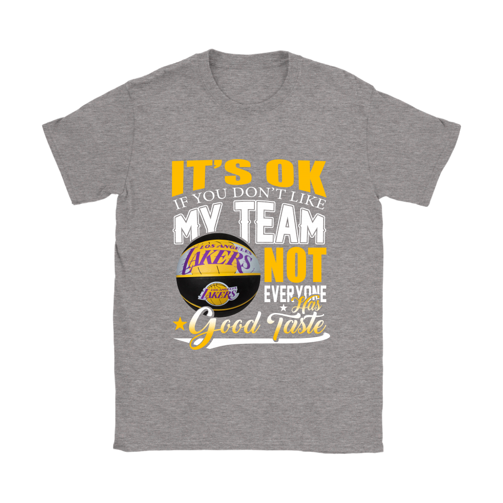 b56684acd NBA – Los Angeles Lakers It s Ok If You Don t Like My Team – Tee4sport