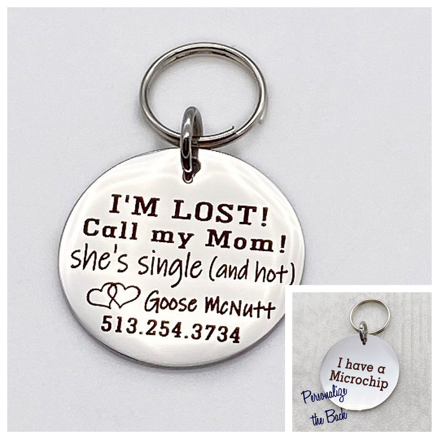 """I'm Lost Call My Mom She's Single and Hot"" - Pet ID Collar Tag"