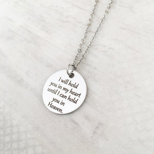 """I will hold you in my heart until I can hold you in Heaven"" Memorial Necklace"