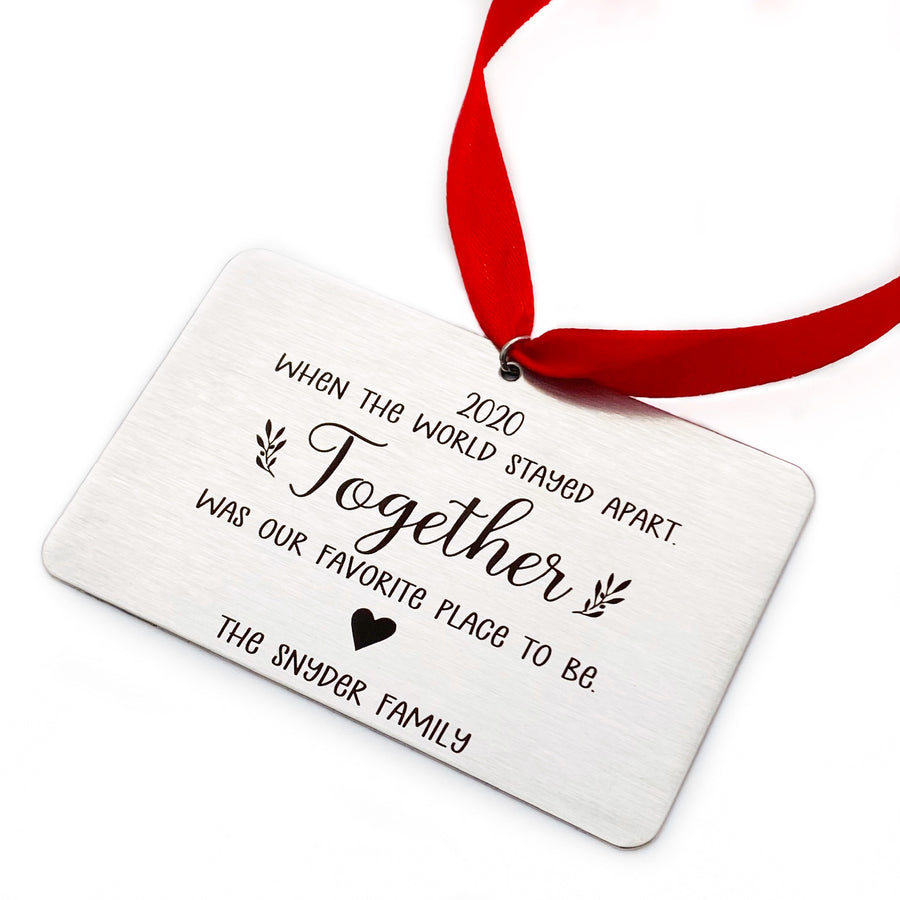 """When the world stayed apart. Together was our favorite place to be."" 2020 Christmas Ornament"