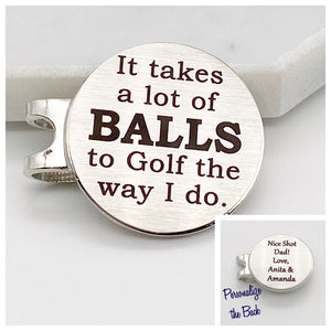 It takes a lot of BALLS to Golf the way I do - Magnetic Golf Ball Marker