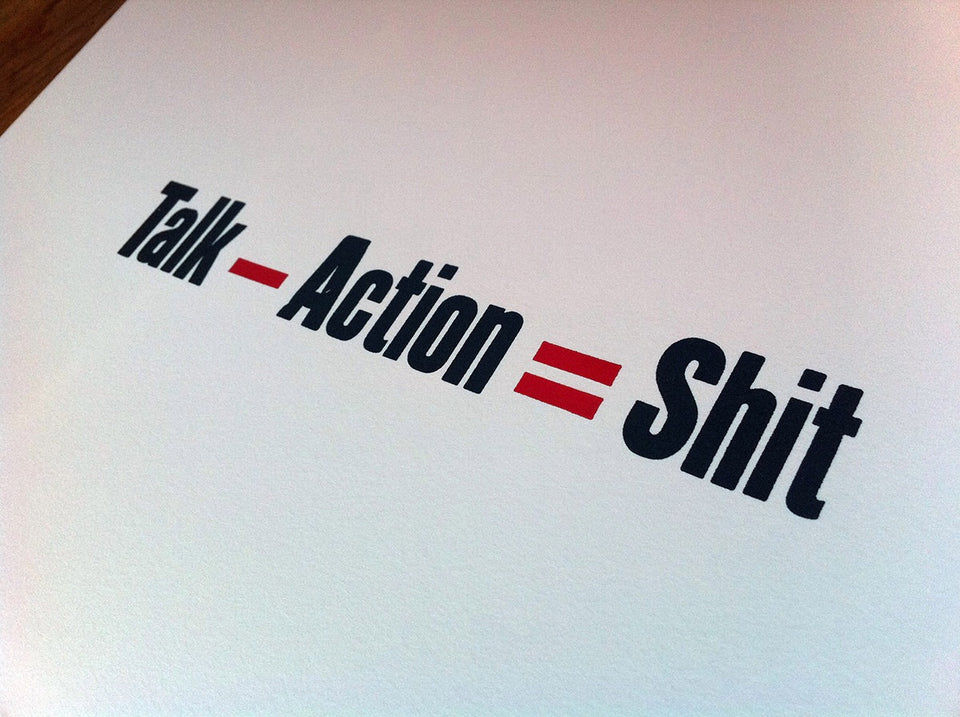 Talk - Action = Shit Letterpress Print