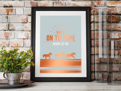 Hold On To Hope, Never Let Go A4 Poster with copper foiling framed
