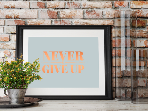 Never Give Up Quote with copper foiling A4 Poster framed