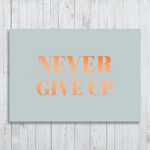 Never Give Up Quote with copper foiling A4 Poster