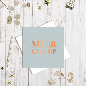 Never Give Up Quote with Copper Foil Greetings Card by Abigail Bryan