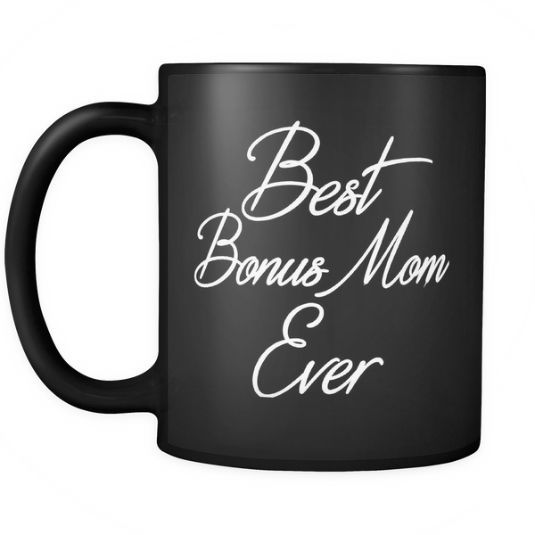Best Bonus Mom Ever 11oz Black Mug