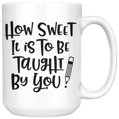 How Sweet It Is To Be Taught By You 15oz White Mug