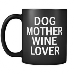 Dog Mother Wine Lover 11oz Black Mug