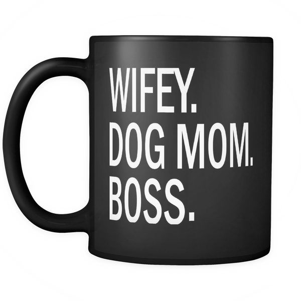 Wifey.  Dog Mom.  Boss. 11oz Black Mug