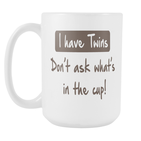 I Have Twins.  Don't ask what's in the cup!