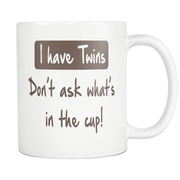 I Have Twins.  Don't ask what's in the cup! 11oz White Mug