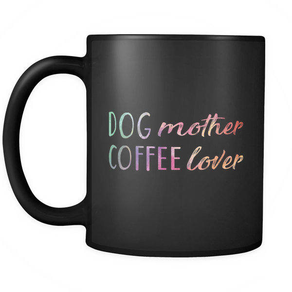 DOG mother COFFEE lover 11oz Black Mug